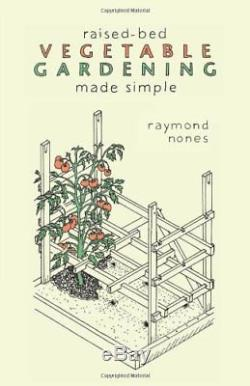 Raised-Bed Vegetable Gardening Made Simple by Nones, Raymond 0881508969 The Fast